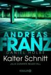 Kalter Schnitt: Julia Durants neuer Fall (Julia Durant ermittelt, Band 17) - Andreas Franz, Daniel Holbe