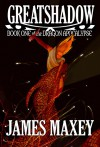 Greatshadow: Book One of the Dragon Apocalypse - James Maxey