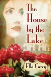 The House by the Lake - Ella Carey