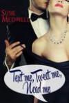 Text Me, Tweet Me, Need Me - Susie Medwell