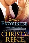 Chance Encounter: An LCR Elite Novel - Christy Reece