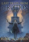 Last Train from Perdition (I Travel By Night) - Robert R. McCammon