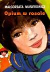Opium w rosole - Musierowicz Małgorzata