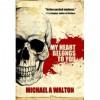 My Heart Belongs To You: A Psycho Thriller - Michael A. Walton