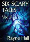 Six Scary Tales Vol 2 - Rayne Hall