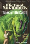 Tales of Old Earth - Michael Swanwick, Bruce Sterling