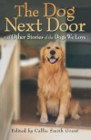 Dog Next Door, The: And Other Stories of the Dogs We Love -
