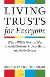 Living Trusts for Everyone: Why a Will Is Not the Way to Avoid Probate, Protect Heirs, and Settle Estates - Ronald Farrington Sharp