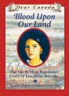 Blood Upon Our Land :The North West Resistance Diary Of Josephine Bouvier - Maxine Trottier