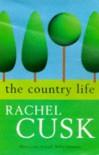 The Country Life : A Novel - RACHEL CUSK