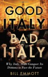 Good Italy, Bad Italy: Why Italy Must Conquer Its Demons to Face the Future - Bill Emmott
