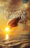 Der Schatz der gläsernen Wächter - Dane Rahlmeyer