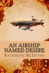 An Airship Named Desire - Katherine McIntyre