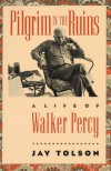 Pilgrim in the Ruins: A Life of Walker Percy (Chapel Hill Books) - Jay Tolson