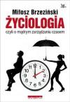 Życiologia czyli o mądrym zarządzaniu czasem - Miłosz Brzeziński