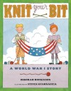 Knit Your Bit: A World War I Story - Deborah Hopkinson, Steven Guarnaccia