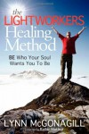 The Lightworkers Healing Method: BE Who Your Soul Wants You To Be - Lynn McGonagill, Balbir Mathur