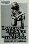 Loading Mercury With A Pitchfork - Richard Brautigan