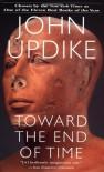 Toward the End of Time: A Novel - John Updike