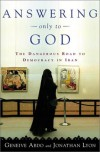 Answering Only to God: Faith and Freedom in Twenty-First-Century Iran - Geneive Abdo, Jonathan Lyons