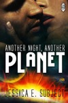 Another Night Another Planet - Jessica E. Subject