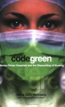 Code Green: Money-Driven Hospitals and the Dismantling of Nursing (The Culture and Politics of Health Care Work) - Dana Beth Weinberg, Suzanne Gordon