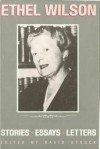 Ethel Wilson: Stories, Essays, and Letters - David Stouck