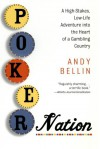 Poker Nation: A High-Stakes, Low-Life Adventure into the Heart of a Gambling Country - Andy Bellin