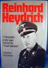 Reinhard Heydrich, the Pursuit of Total Power - Gunther Deschner