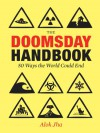 Doomsday Handbook: 50 Ways the World Could End - Alok Jha
