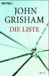 Die Liste: Roman - John Grisham;Bea Reiter;Bernhard Liesen;Imke Walsh-Araya