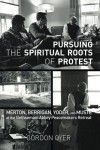 Pursuing the Spiritual Roots of Protest: Merton, Berrigan, Yoder, and Muste at the Gethsemani Abbey Peacemakers Retreat - Gordon Oyer