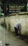 Depois de morrer aconteceram-me muitas coisas - Ricardo Adolfo