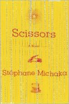 Scissors: A Novel - Stephane Michaka