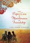 The Proper Care & Maintenance of Friendship - Lisa Verge Higgins