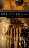 The Life of the Mind: A Christian Perspective - Clifford Williams
