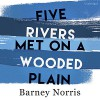 Five Rivers Met on a Wooded Plain - Hasan Dixon, Random House Audiobooks, Barney Norris, Linda Rendleman MS with Sally Brown Bassett PhD, Joe Jameson, Claire Skinner, James Doherty, Christopher Benjamin