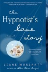 The Hypnotist's Love Story[HYPNOTISTS LOVE STORY][Paperback] - LianeMoriarty
