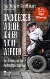 Dachdecker wollte ich eh nicht werden: Das Leben aus der Rollstuhlperspektive - Raúl Aguayo-Krauthausen, Marion Appelt
