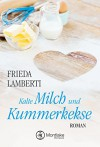 """Kalte Milch und Kummerkekse (""""Kummerkekse""""-Serie, Band 1) - Frieda Lamberti"""