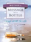 Mother's Message in a Bottle: Loving Letters for Life - Tyler Hayden