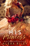 His Princess (Princess Series Book 1) - Alexa Riley