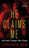 He Claims Me: The Seen Trilogy: Part Three - Cynthia Sax