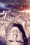 A Little Bit like Desire  - Brooke Blaine
