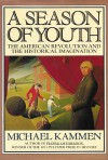 A Season of Youth: The American Revolution and the Historical Imagination - Michael Kammen
