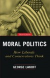 Moral Politics: How Liberals and Conservatives Think, Third Edition - George Lakoff