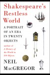 Shakespeare's Restless World: A Portrait of an Era in Twenty Objects - Neil MacGregor