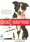 Dog Sense: How the New Science of Dog Behavior Can Make You a Better Friend to Your Pet - John W.S. Bradshaw, Michael Page