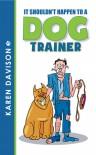 It Shouldn't Happen to a Dog Trainer - Volume 1 - Karen Davison