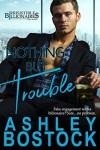 Nothing But Trouble - Ashley Bostock